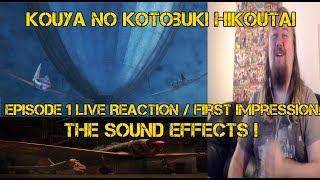 Kouya no Kotobuki Hikoutai episode 1 Live Reaction / First Impression. THE SOUND EFFECTS !
