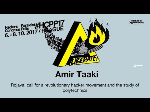 Amir Taaki - ROJAVA: CALL FOR A REVOLUTIONARY HACKER MOVEMENT AND THE STUDY OF POLYTECHNICS | HCPP17