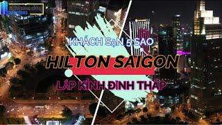 KS 5 SAO HILTON SAIGON - LẮP KÍNH ĐỈNH THÁP