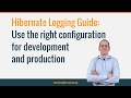 Hibernate Logging Guide: Use the right configuration for development and production