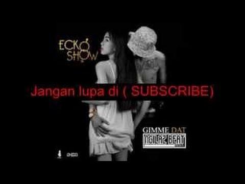 Ecko Show Gimme Dat (Lirik)