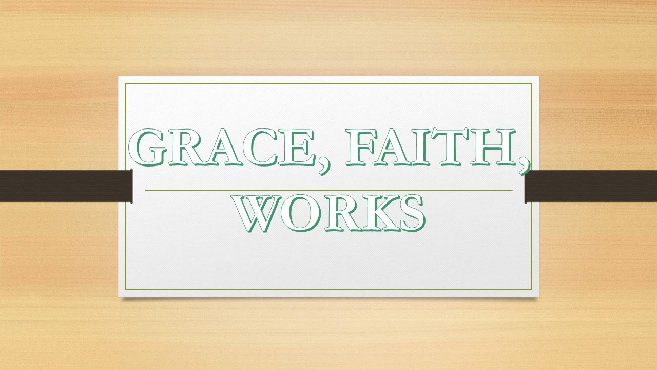 Grace, Faith, Works