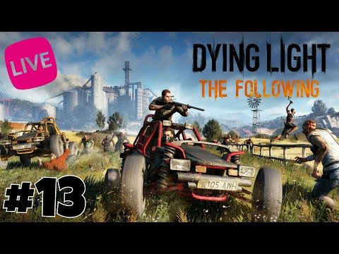 [Live] Dying Light: The Following - #13 (PS4)