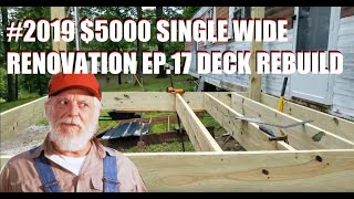 #2019 $5000 SINGLE WIDE RENOVATION EP.17 DECK REBUILD AND MORE