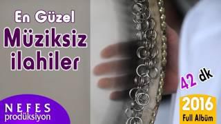 En Güzel Müziksiz İlahiler 2016 - 2017