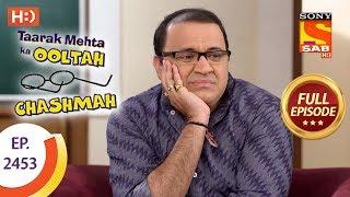 Taarak Mehta Ka Ooltah Chashmah - Ep 2453 - Full Episode - 25th April, 2018