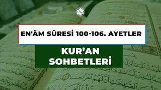 KUR'AN SOHBETLERİ | ENAM SURESİ 100-106 ARASI AYETLER