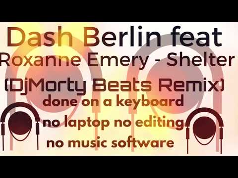 Dash Berlin ft Roxanne Emery - Shelter ( Done On Keyboard No Edit No Software Used )