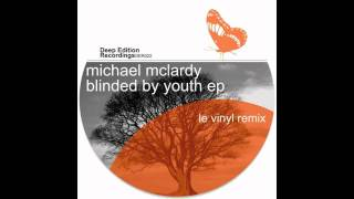 Michael McLardy - Blinded By Youth (Le Vinyl Remix)
