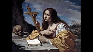 St Mary Magdalene: Penance Brings About Great Blessings