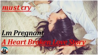 I am Pregnant | Heart Touching Love Story | Broken Heart Love | love proposal