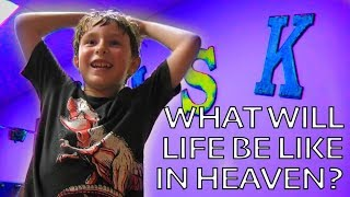 What Will Life Be Like In Heaven?