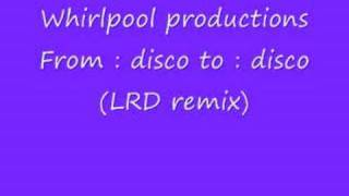 Whirlpool productions From : disco to : disco (LRD remix)