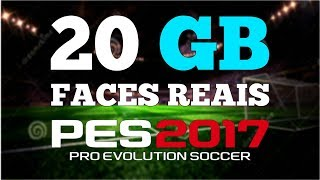 20 GB FACES REAIS DOWNLOAD PES 2017 PC