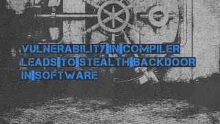 David Baptiste - Vulnerability in compiler leads to stealth backdoor in software