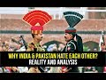 Why INDIA and PAKISTAN Hate Each Other ? Reality and Analysis