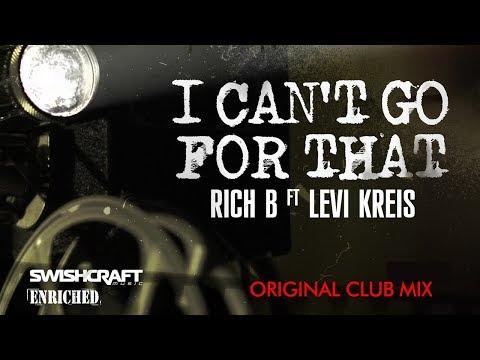 Rich B - I Cant Go for That (ft Levi Kreis) [Original Club Mix]