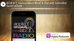 ACLR 011: Curious About Wine? A Chat with Sommelier David LeClaire