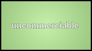Uncommerciable Meaning