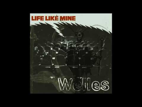Welles - Life Like Mine