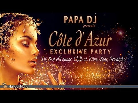 The Best of Lounge, Chillout, Ethno-Beat, Oriental: Côte d'Azur Exclusive Party by Papa Dj