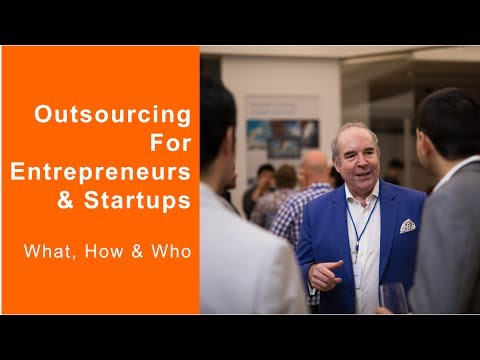 Outsourcing For Entrepreneurs & Startups - The Why, What, How & Who