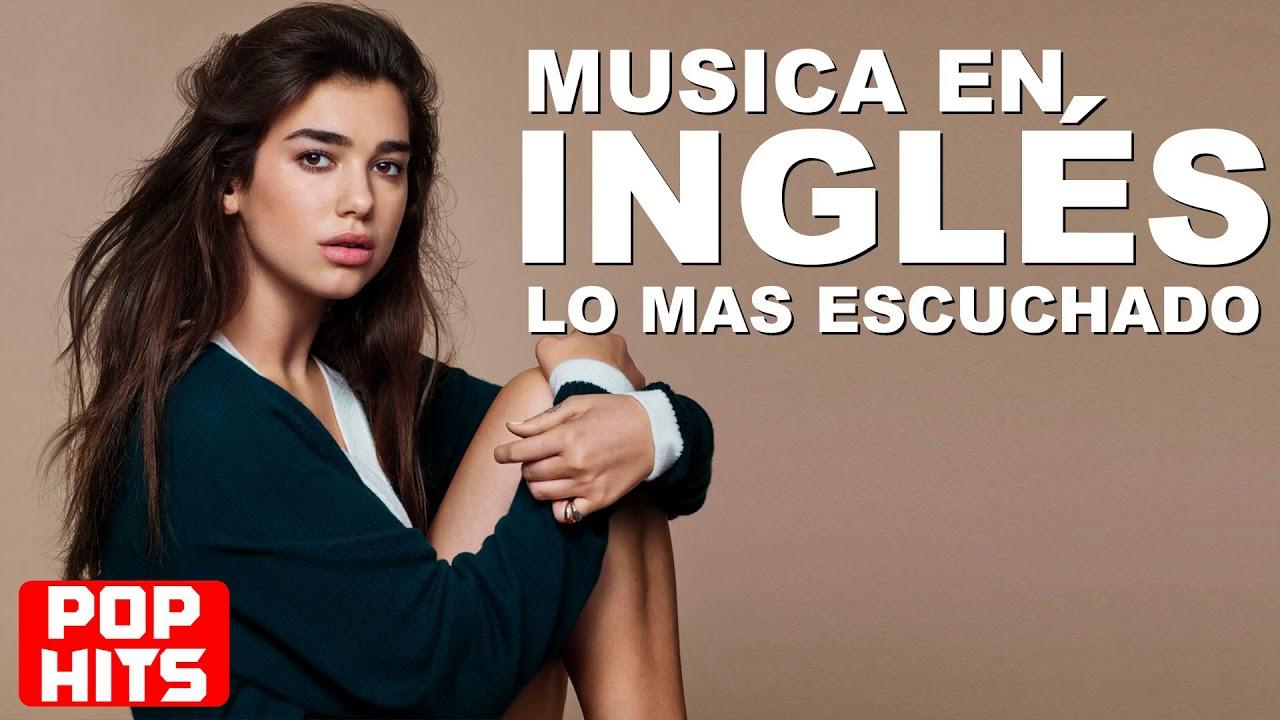 Musica Pop En Inglés 2018 Musica En Inglés 2018 Lo Mas Escuchado Musica En Inglés 2018 Youtube