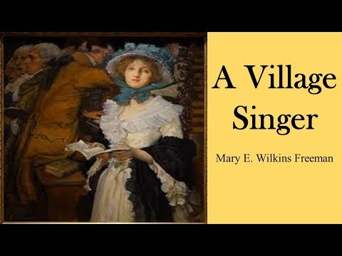 Learn English Through Story - A Village Singer By A Village Singer By Mary E. Wilkins Freeman