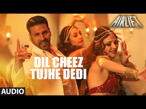 DIL CHEEZ TUJHE DEDI Full Song (AUDIO) | AIRLIFT | Akshay Kumar | Ankit Tiwari, Arijit Singh Mp3
