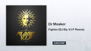 Dr Meaker - Fighter - DJ Sly V.I.P Remix