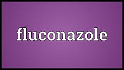 Fluconazole Meaning