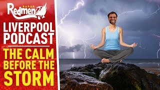 The Calm Before The Storm | Liverpool Podcast