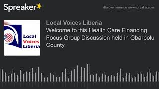 Welcome to this Health Care Financing Focus Group Discussion held in Gbarpolu County (part 1 of 3)
