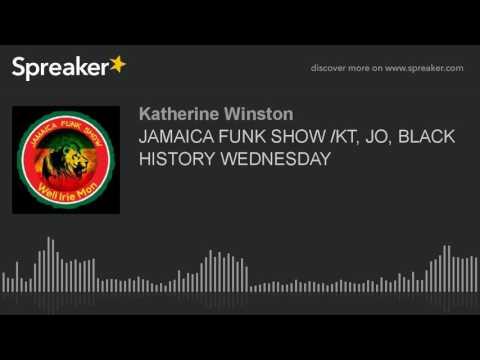 JAMAICA FUNK SHOW /KT, JO, BLACK HISTORY WEDNESDAY