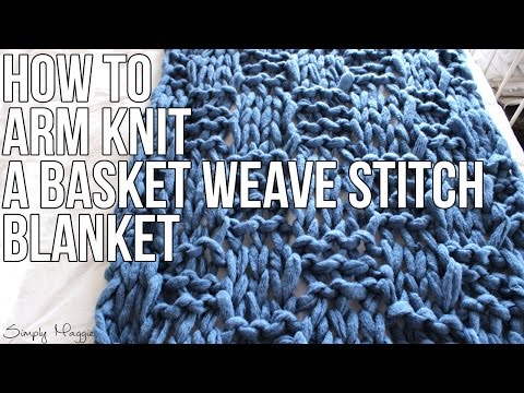 How to Arm Knit a Basket Weave Stitch Blanket with Simply Maggie