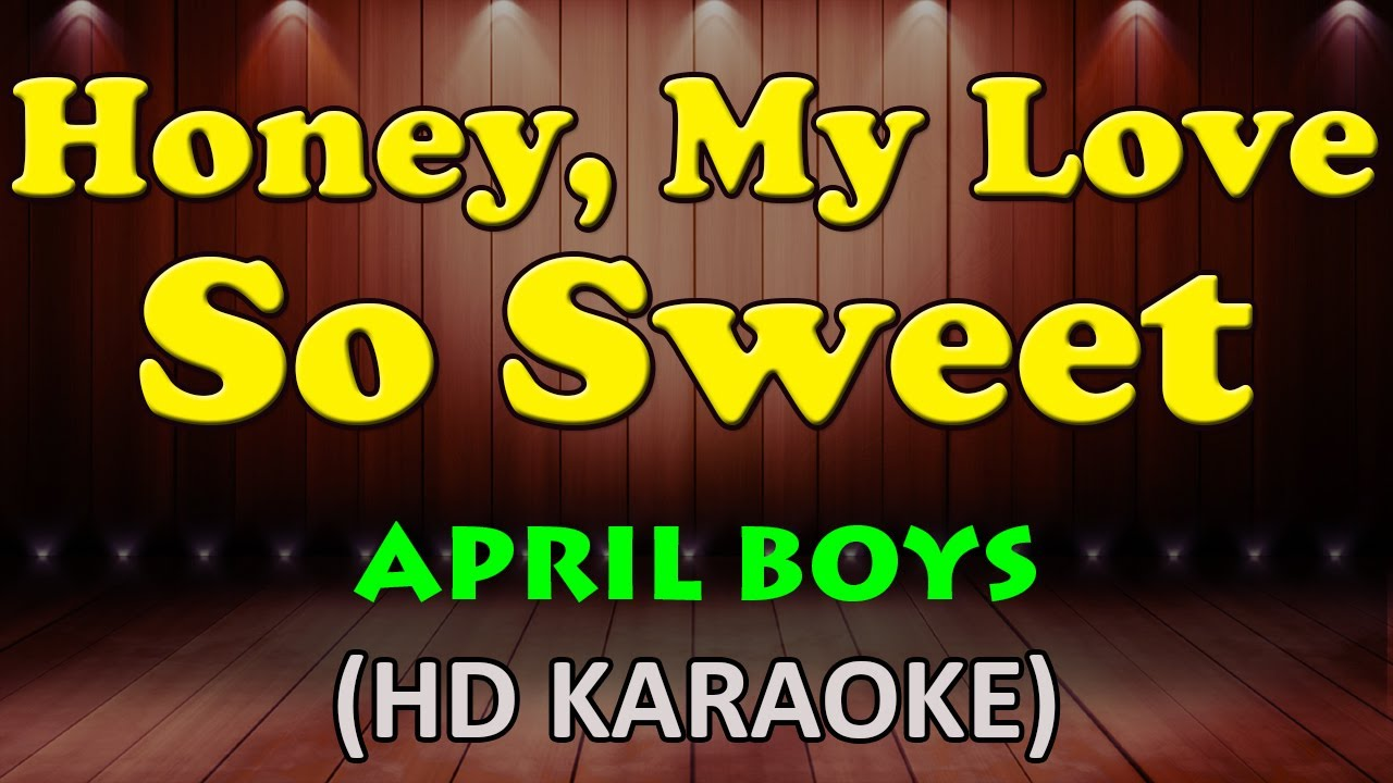 HONEY MY LOVE SO SWEET - April Boys (HD Karaoke)