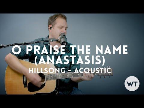 O Praise The Name (Anastasis) - Hillsong - acoustic