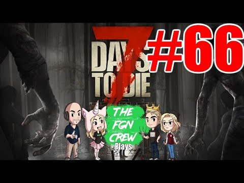 The FGN Crew Plays: 7 Days to Die #66 - Trailer Park Mob