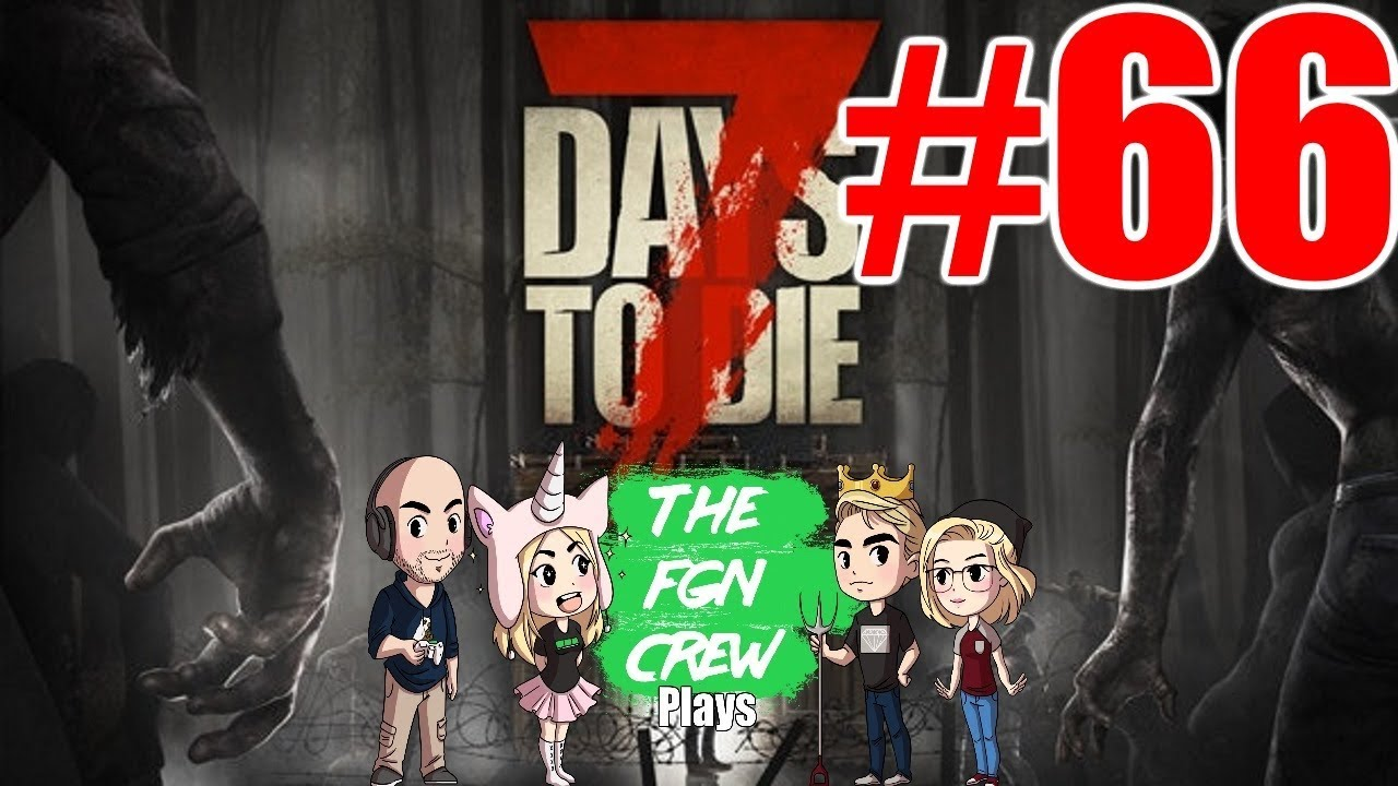 The FGN Crew Plays: 7 Days to Die #66 - Trailer Park Mob ...