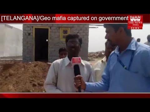 [TELANGANA]/Geo mafia captured on government land/THE NEWS INDIA