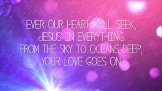 Hillsong Young & Free - Love Goes On - Worship Lyric Video