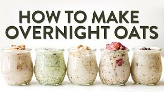 HOW TO MAKE OVERNIGHT OATS | 5 WAYS!