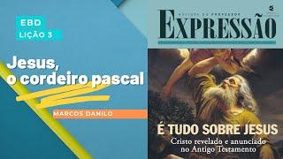 Jesus, o Cordeiro Pascal (Lição 3) | Rev. Edward Lima | 25/jul/2021