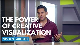 The Power of Creative Visualization | Vishen Lakhiani