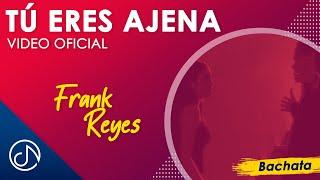 Tu Eres Ajena - Frank Reyes [Video Oficial]