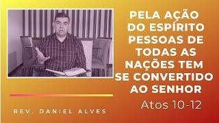 Pela ação do Espírito pessoas de todas as nações têm se convertido ao Senhor - At 10-12