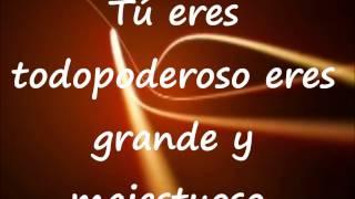 Eres todo poderoso - Danilo Montero (Letra) Nueva Version