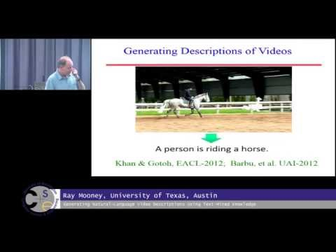 2014-10-06 Ray Mooney, Generating Natural-Language Video Descriptions Using Text-Mined Knowledge