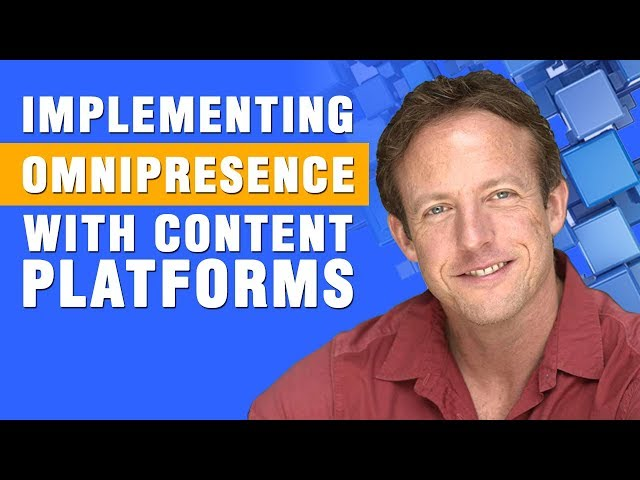Implementing Omnipresence with Content Platforms @MikeMarko1