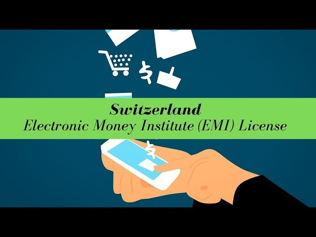 Switzerland Electronic Money Institute (EMI) License -  (UPDATED FOR 2020)